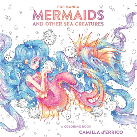 Pop Manga Mermaids and Other Sea Creatures: A Coloring Book by Camilla d'Errico
