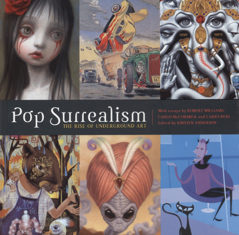 Pop Surrealism: The Rise of Underground Art by Kirsten Anderson