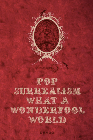 Pop Surrealism What a Wonderfool World by Gianluca Marziani