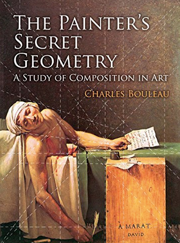 The Painter's Secret Geometry: A Study of Composition in Art, by Charles Bouleau