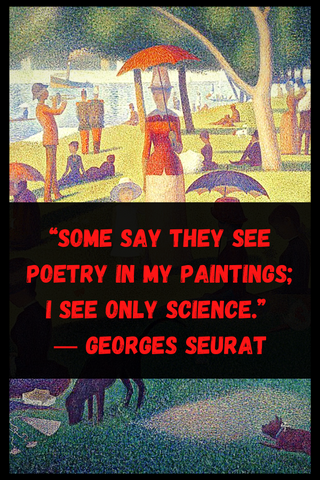 """Some say they see poetry in my paintings; I see only science."" ― Georges Seurat"