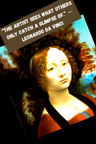 """The artist sees what others only catch a glimpse of."" ― Leonardo Da Vinci"