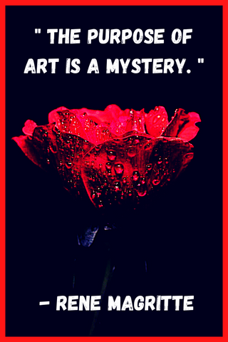 """The purpose of art is a mystery."" - Rene Magritte"