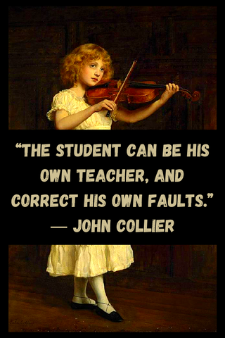 """The student can be his own teacher, and correct his own faults."" ― John Collier"