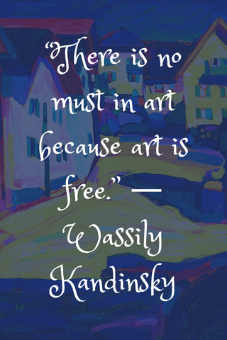 """There is no must in art because art is free."" ― Wassily Kandinsky"