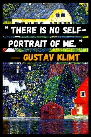 """There is no self-portrait of me."" ― Gustav Klimt"
