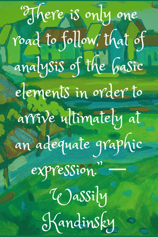 """There is only one road to follow, that of analysis of the basic elements in order to arrive ultimately at an adequate graphic expression."" ― Wassily Kandinsky"