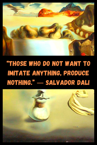 """Those who do not want to imitate anything, produce nothing."" ― Salvador Dali"