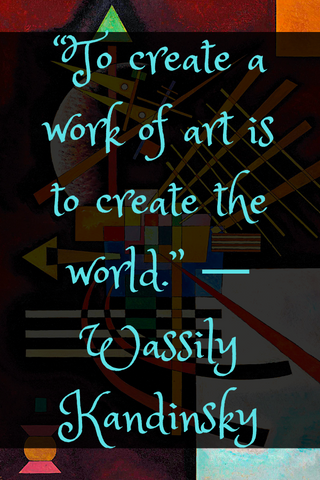 """To create a work of art is to create the world."" ― Wassily Kandinsky"