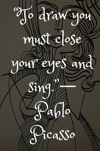 """To draw you must close your eyes and sing.""― Pablo Picasso"