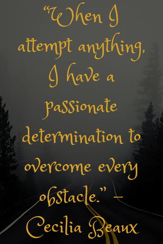 """When I attempt anything, I have a passionate determination to overcome every obstacle."" -Cecilia Beaux"