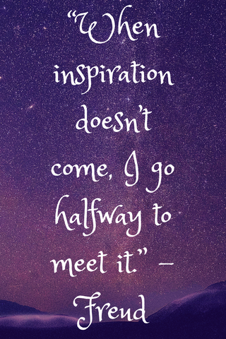"""When inspiration doesn't come, I go halfway to meet it."" -Freud"