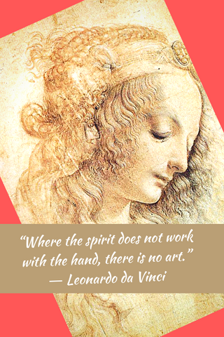 """Where the spirit does not work with the hand, there is no art."" ― Leonardo da Vinci"