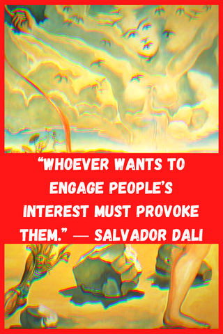 """Whoever wants to engage people's interest must provoke them."" ― Salvador Dali"