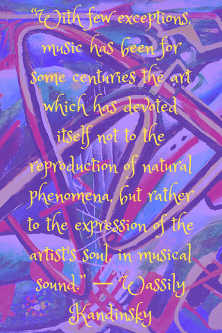 """With few exceptions, music has been for some centuries the art which has devoted itself not to the reproduction of natural phenomena, but rather to the expression of the artist's soul, in musical sound."" ― Wassily Kandinsky"