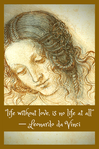 """life without love, is no life at all"" ― Leonardo da Vinci"