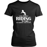 teelaunch T-shirt District Womens Shirt / Black / XS A DAY WITHOUT RIDING IS LIKE.... (Women District T-shirt)
