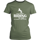 teelaunch T-shirt District Womens Shirt / Fresh Fatigue / XS A DAY WITHOUT RIDING IS LIKE.... (Women District T-shirt)