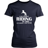 teelaunch T-shirt District Womens Shirt / Navy / XS A DAY WITHOUT RIDING IS LIKE.... (Women District T-shirt)