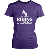 teelaunch T-shirt District Womens Shirt / Purple / XS A DAY WITHOUT RIDING IS LIKE.... (Women District T-shirt)
