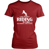 teelaunch T-shirt District Womens Shirt / Red / XS A DAY WITHOUT RIDING IS LIKE.... (Women District T-shirt)