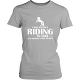 teelaunch T-shirt District Womens Shirt / Silver / XS A DAY WITHOUT RIDING IS LIKE.... (Women District T-shirt)