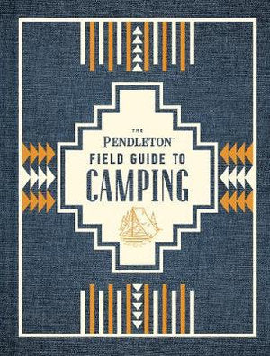The Pendleton Field Guide To Camping Book