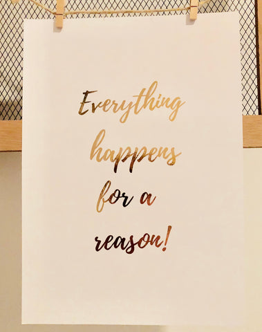 Everything Happens For A Reason Foil Print