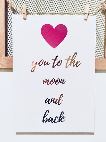 Love You To The Moon And Back Foil Print