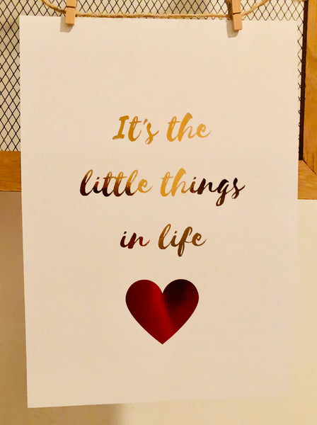 It's The Little Things in Life Foil Print