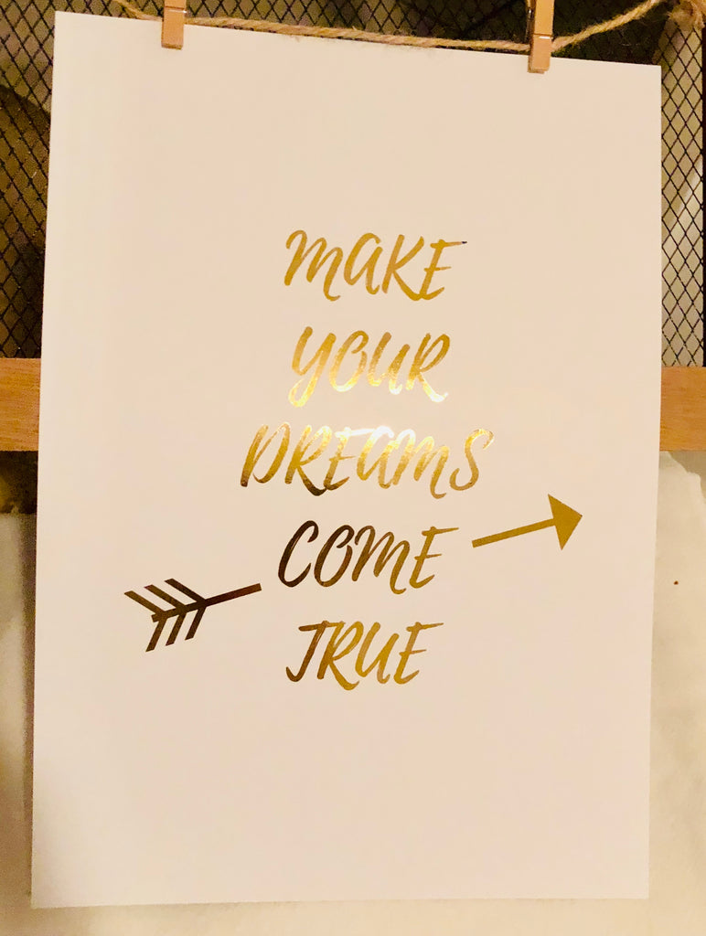 Make Your Dreams Come True Foil Print