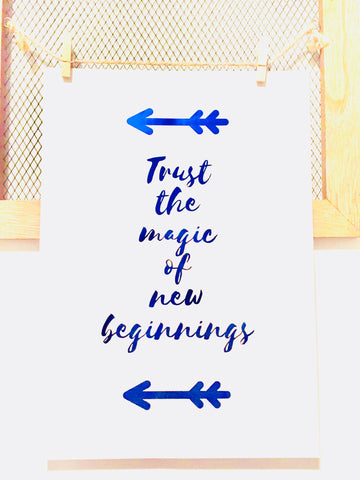 Trust The Magic Of New Beginnings Foil Print