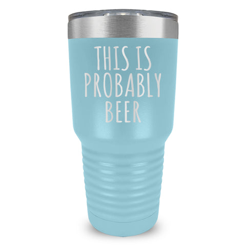 This Probably Beer Laser Etched Tumbler (Premium)
