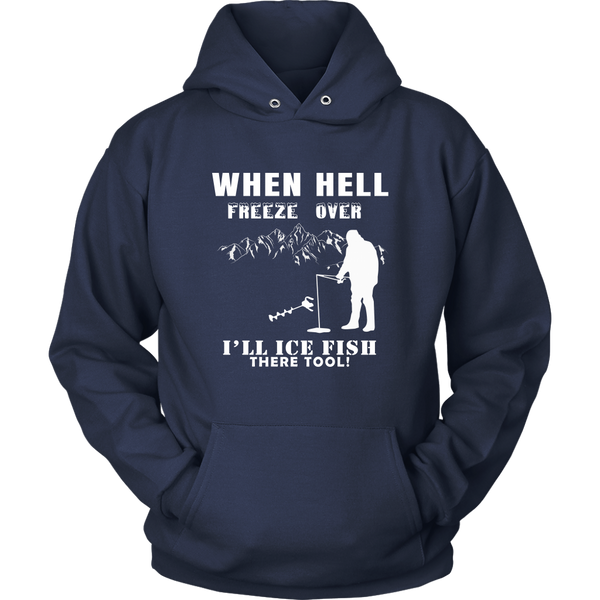 When Hell Freezes Over I'll Ice Fish There Too! - Ice Fishing Hoodie