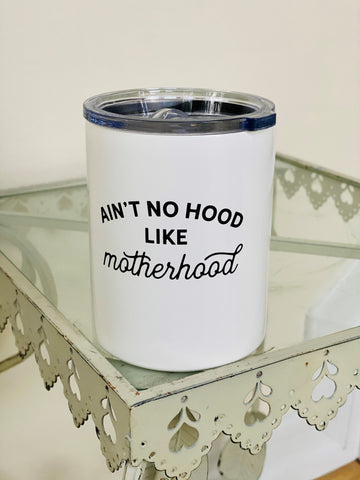 Ain't No Hood Like Motherhood Insulated Tumbler
