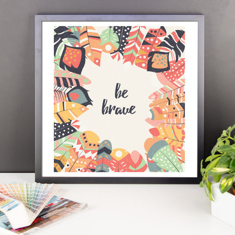 Be Brave - Framed Poster