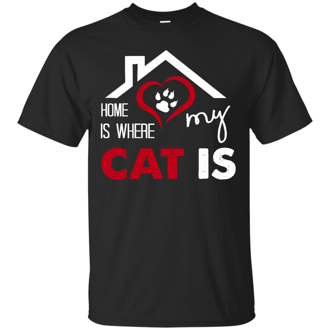 Cat T shirt Home is Where My Cat Is like as a gift for who loves Cat  yourself  friends on birthday  christmas or Occasions