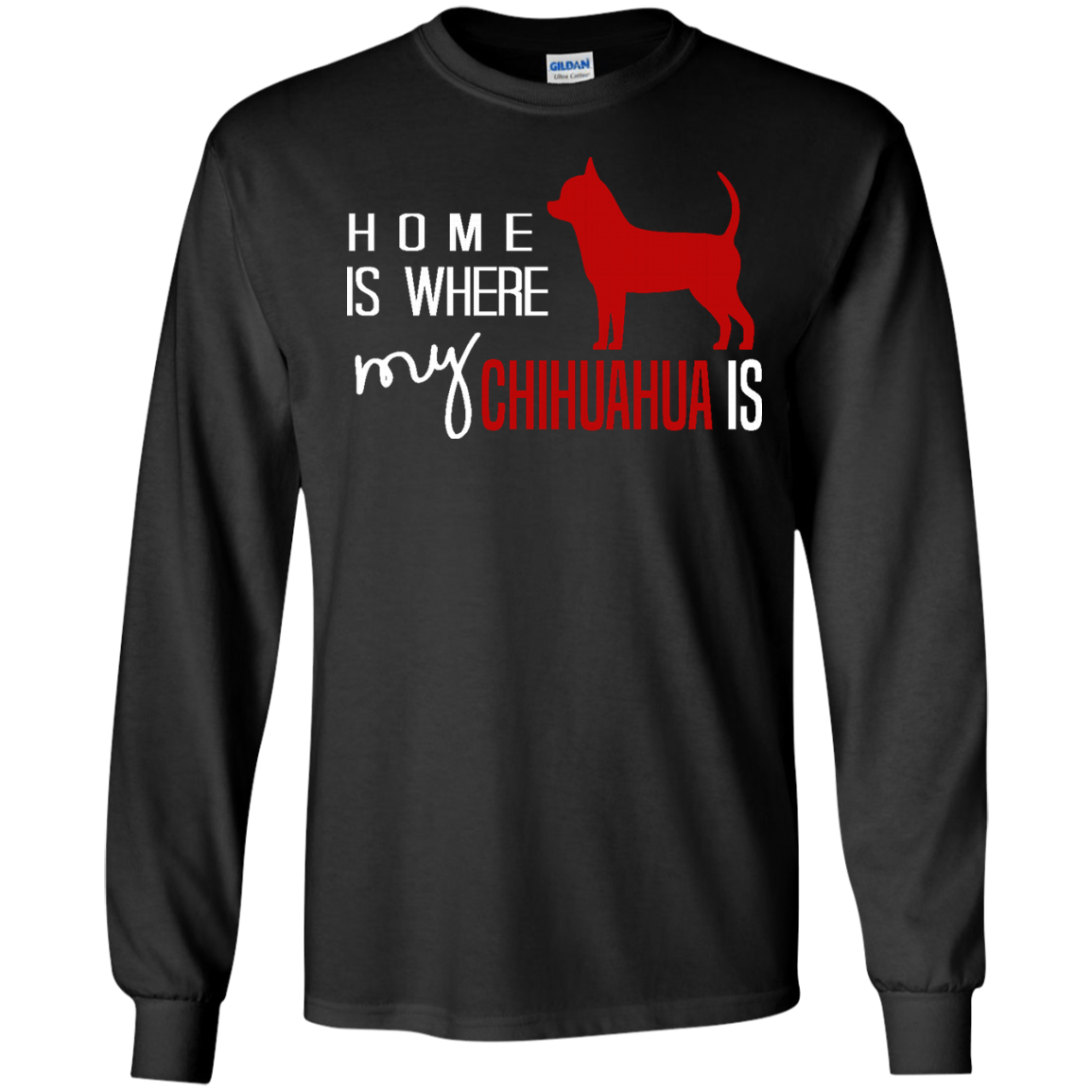 Chihuahua Dog Long Sleeve T shirt Home is Where My Chihuahua Is like as a gift for who loves Chihuahua  yourself  friends on birthday  christmas or Occasions