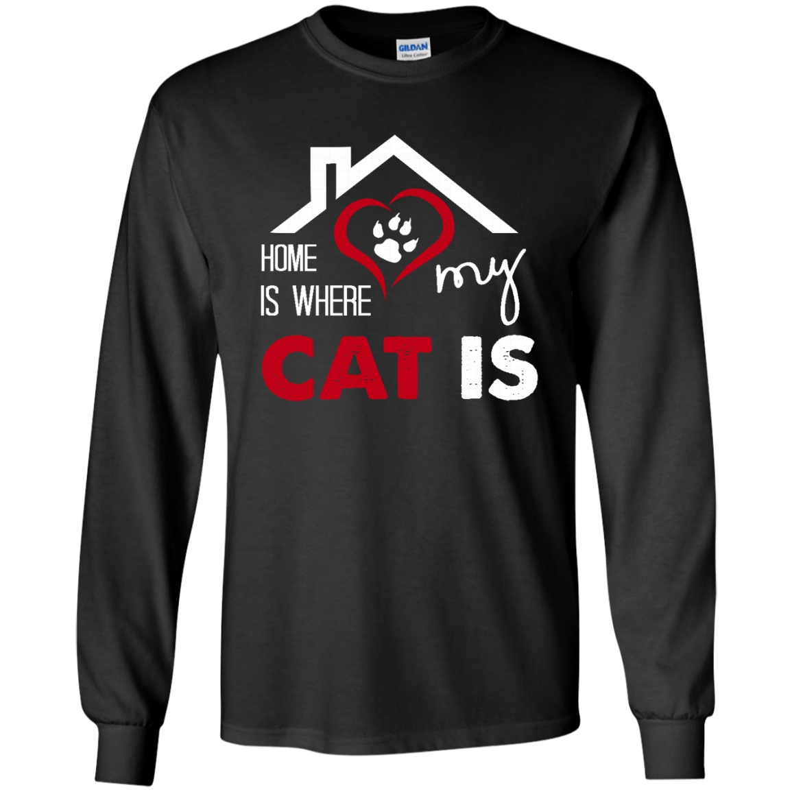 Cat Long Sleeve T shirt Home is Where My Cat Is like as a gift for who loves Cat  yourself  friends on birthday  christmas or Occasions