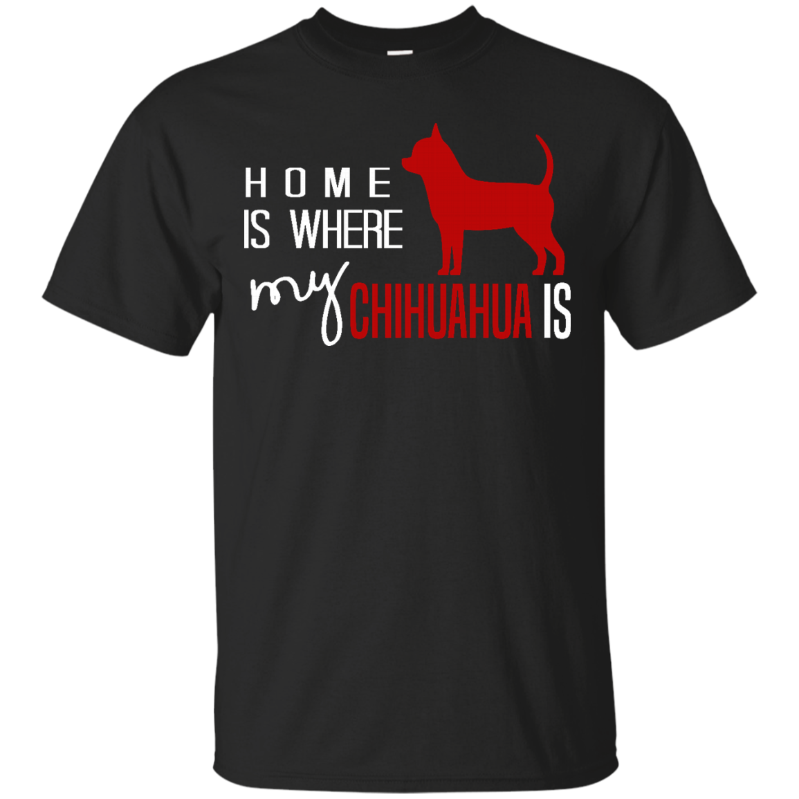 Chihuahua Dog T shirt Home is Where My Chihuahua Is like as a gift for who loves Chihuahua  yourself  friends on birthday  christmas or Occasions