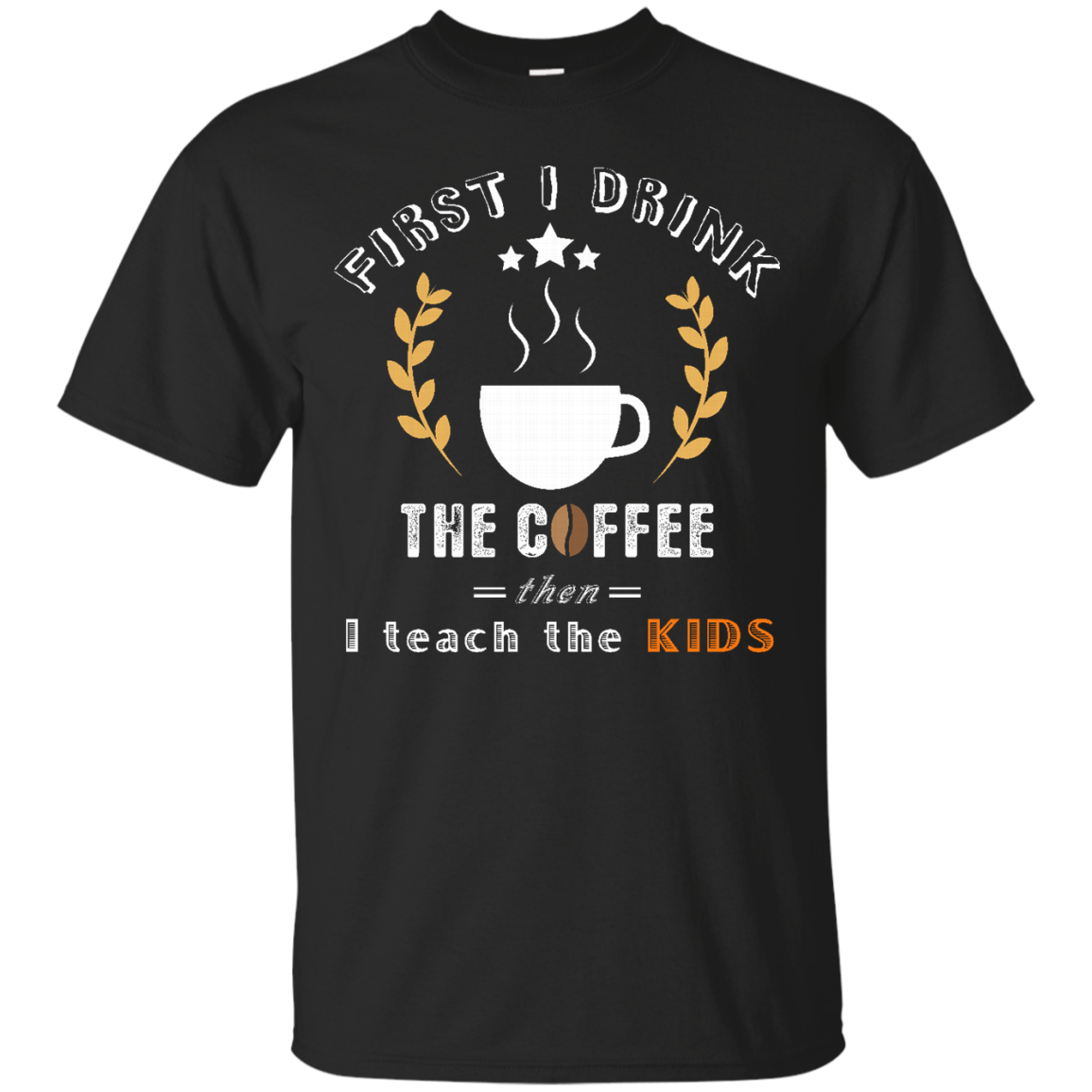 Coffee T shirt First I drink the coffee  Best gift for your friends  your family and every one on their Birthday  Christmas and all holidays
