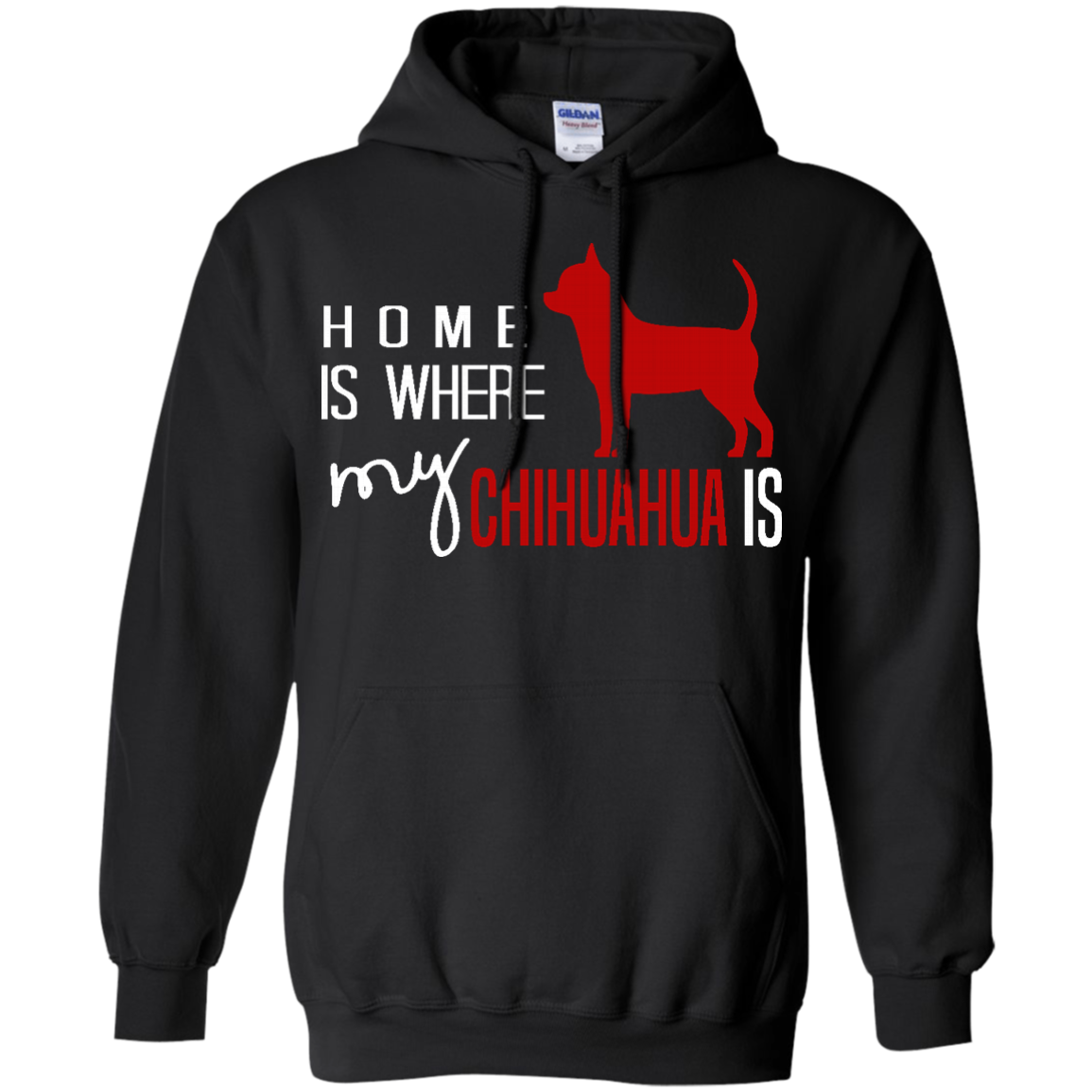 Chihuahua Dog Hoodie Home is Where My Chihuahua Is like as a gift for who loves Chihuahua  yourself  friends on birthday  christmas or Occasions