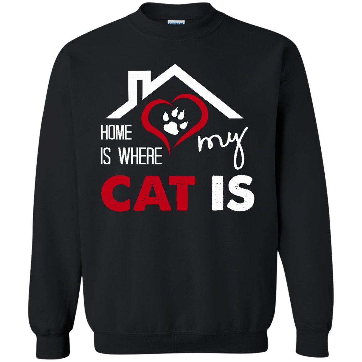 Cat Sweatshirt Home is Where My Cat Is like as a gift for who loves Cat  yourself  friends on birthday  christmas or Occasions