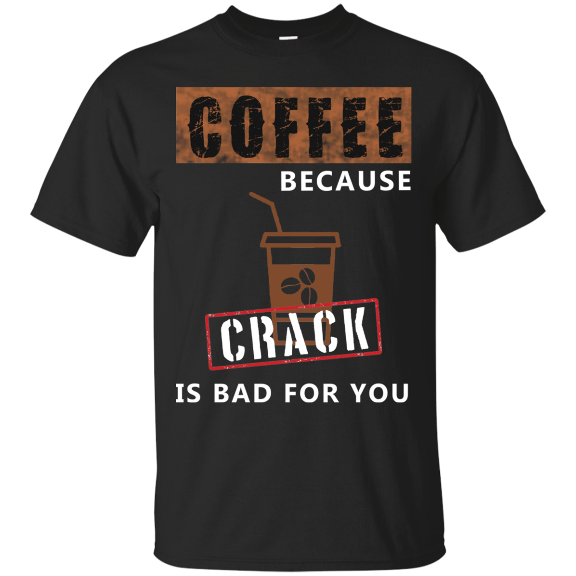 Coffee because crack is bad for you Unisex T shirt