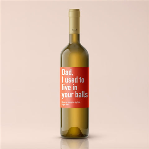 Personalised Balls Premium White Wine A premium white wine with a fun, personalised label which we print to order in our studio on the Isle of Wight. As standard the label is printed with 'Dad, I used to live in your balls' with the option to add a personalised message along the lower edge of the label. Our wine labels...