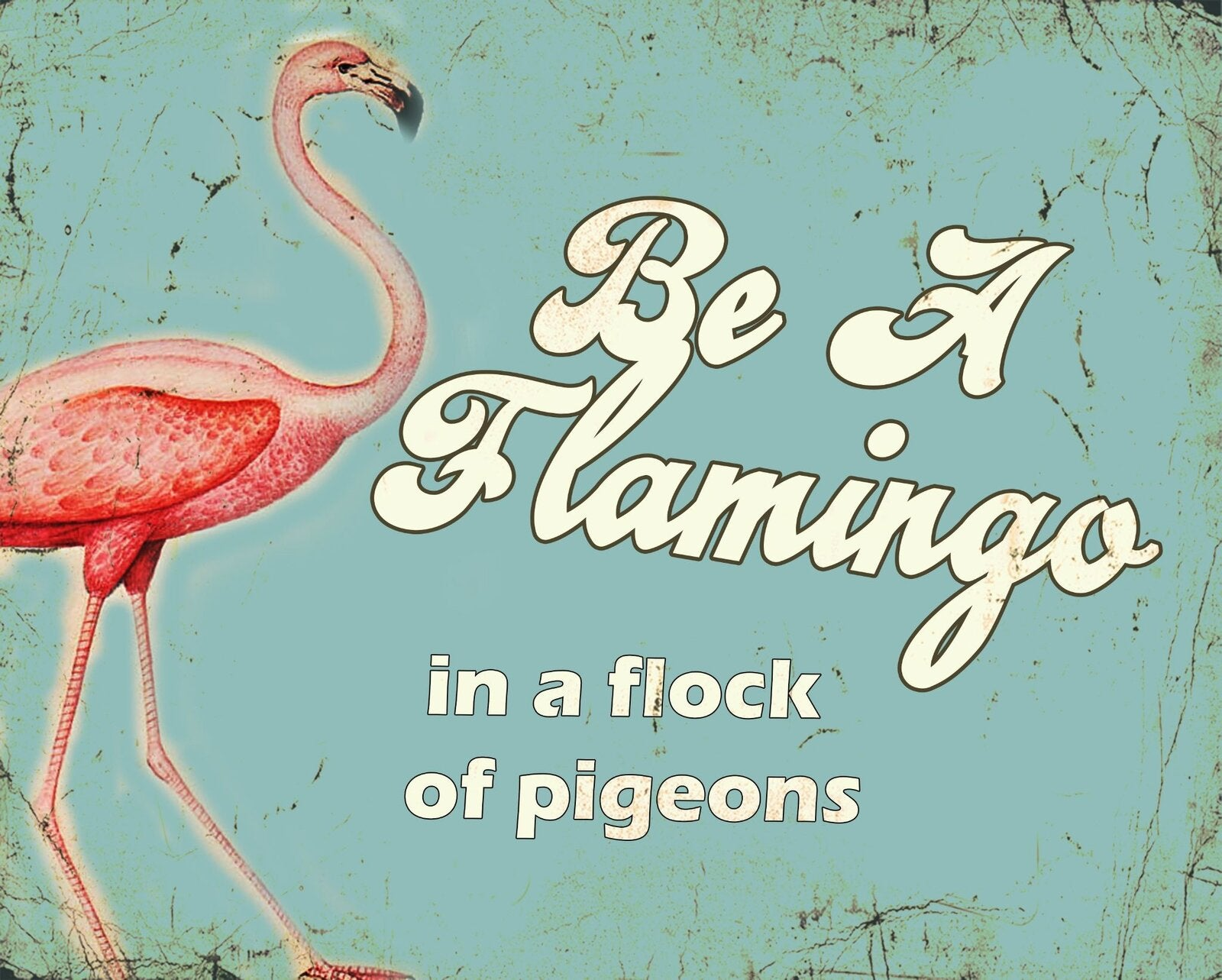 Vintage Metal Sign - Retro Art - Be A Flamingo, Signage by Low Cost Gifts
