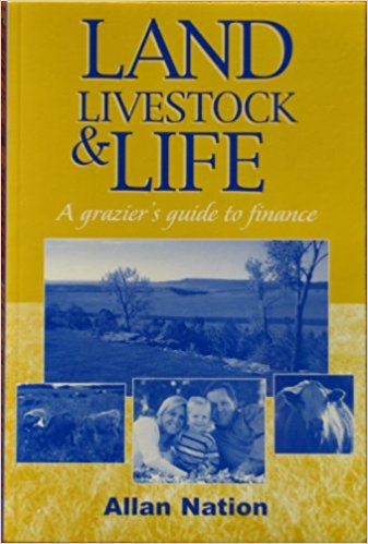 Land, Livestock and Life: A Grazier's Guide to Finance by Allan Nation