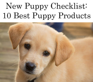 New Puppy Supplies Checklist: 10 Must Have Puppy Products
