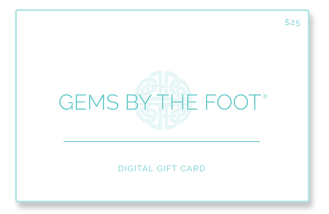 GEMS BY THE FOOT® Digital Gift Card