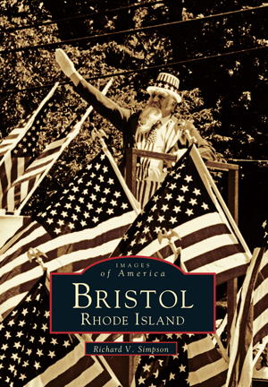 Images of America: Bristol, Rhode Island Vol. 1 By Richard V. Simpson